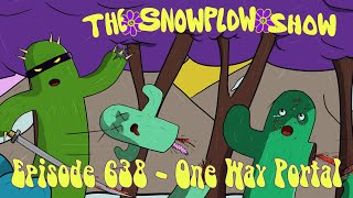 The Snow Plow Show Episode 638 – One Way Portal