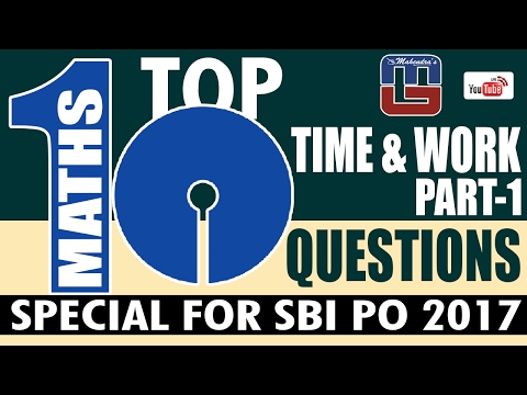 SBI PO 2017 | TOP - 10 TIME & WORK QUESTIONS | PART - 1 | MATHS |