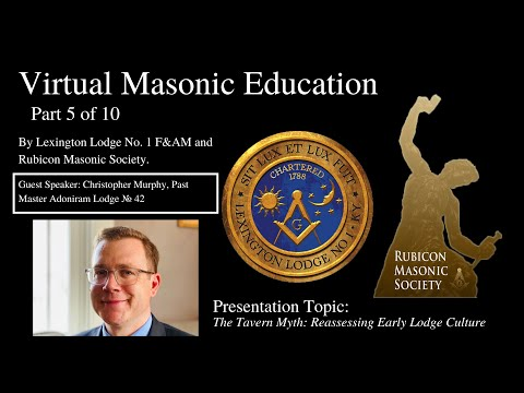 Part 5 Of 10 Virtual Masonic Education With Christopher Murphy, Past Master. Topic: The Tavern Myth.