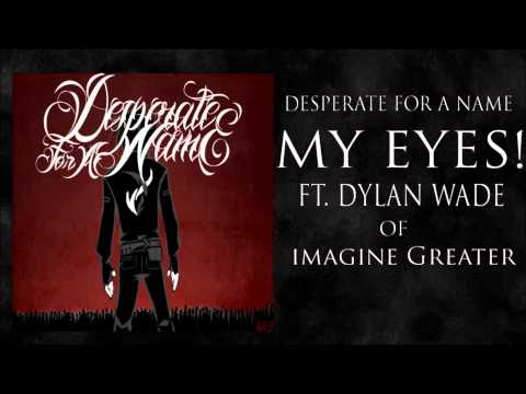 Desperate for a Name-My Eyes! (ft. Dylan Wade of Imagine Greater)