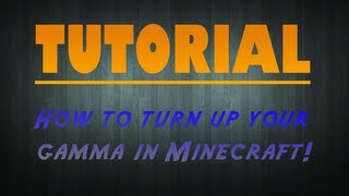 Tutorial: How to turn up your gamma(Brightness) in Minecraft