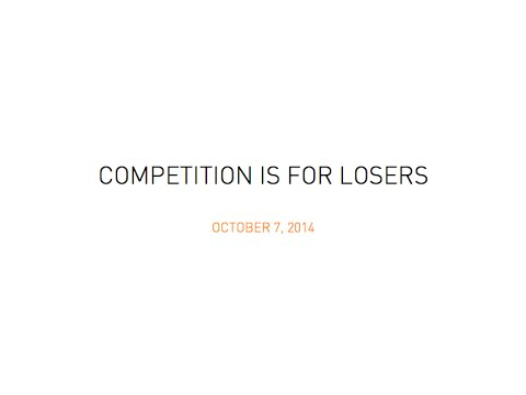 Lecture 5 - Competition is for Losers (Peter Thiel)