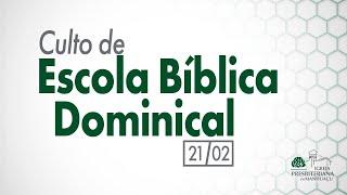 Culto de Escola Bíblica Dominical - 21/02/21