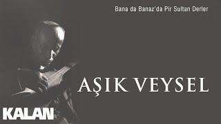Âşık Veysel - Bana da Banaz'da Pir Sultan Derler [ © 2019 Kalan Müzik ]