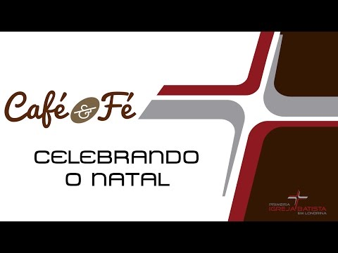 CAFÉ E FÉ - CELEBRANDO O NATAL