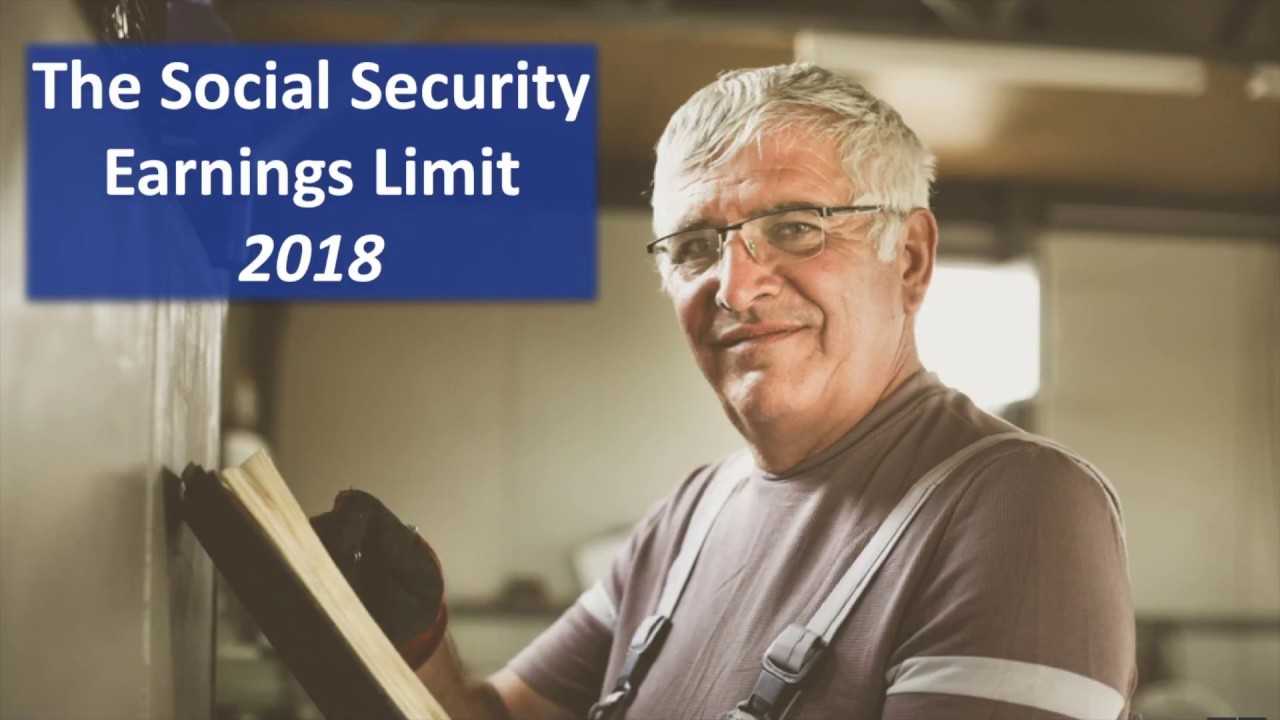 Social Security Earnings Limit: 2018