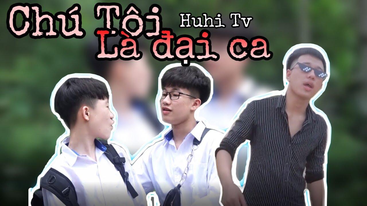 [Nhạc Chế] Chú Tôi Là Đại Ca – Thích Thì Đến Parody | Huhi Tv |
