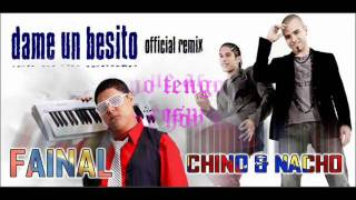 "chino y nacho ft fainal dame un besito ""remix"""