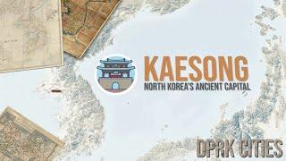 Kaesong EXPLAINED   North Korea's Ancient Capital