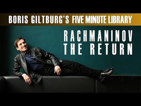 Five Minute Library: BORIS GILTBURG | RACHMANINOV · THE RETURN