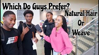 Which Do Guys Prefer Natural Hair or Weave || College Edition