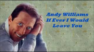 Watch Andy Williams If Ever I Would Leave You video