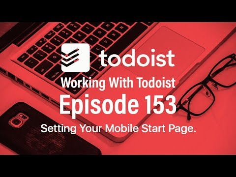 Working With Todoist | Ep153 | The NEW Mobile Start Page Options