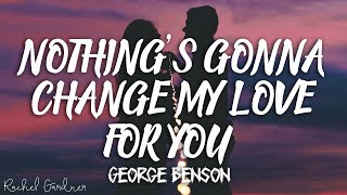 Download George Benson - Nothing's Gonna Change My Love For You ( Lyrics )