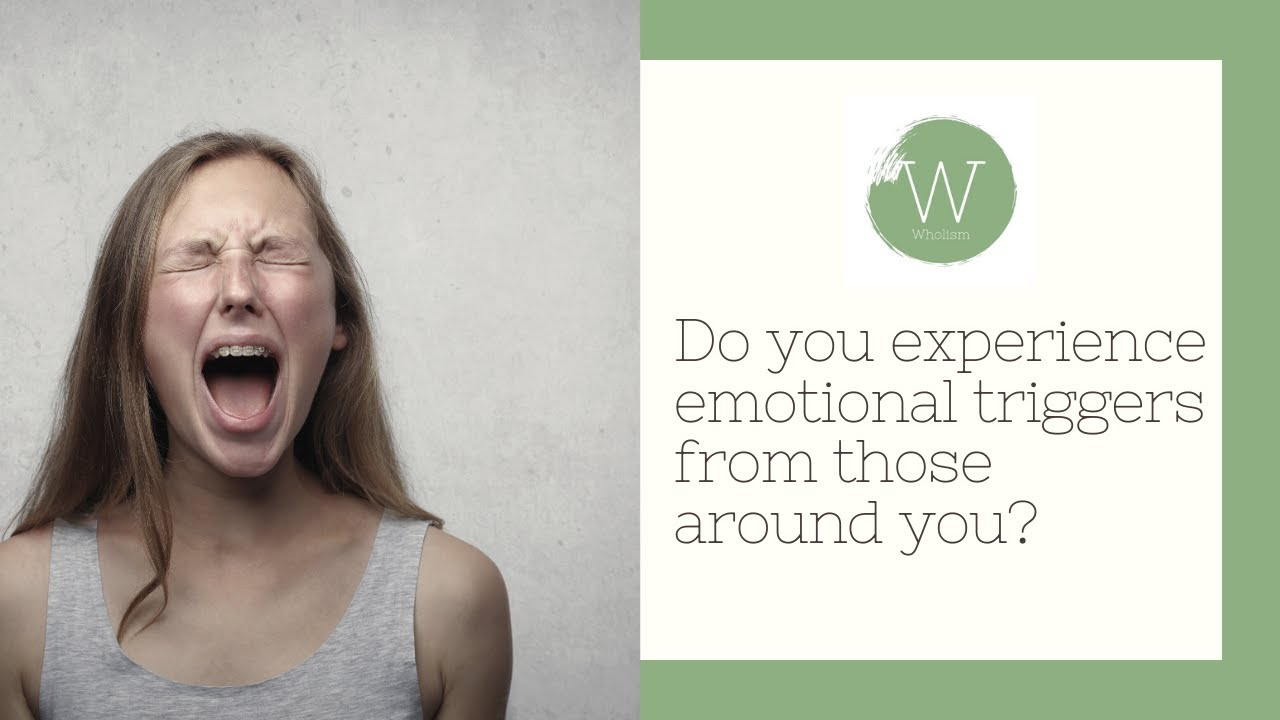 Do you experience emotional triggers from those around you?