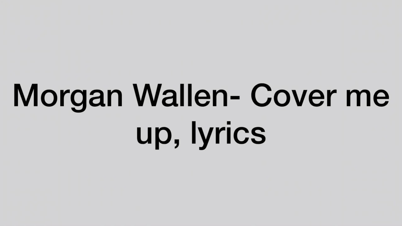 Morgan Wallen- Cover me up (lyrics)