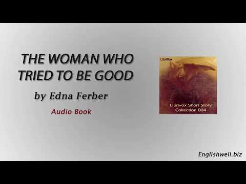 The Woman Who Tried to be Good by Edna Ferber - Short Story