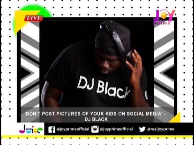 'Don't post pictures of your kids on social media'  – DJ Black - Fresh Juice on JoyPrime (16-8-18)