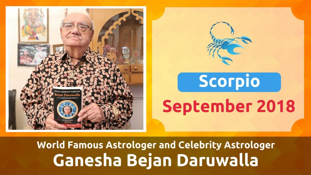 SCORPIO SEPTEMBER 2018 ASTROLOGY HOROSCOPE FORECAST BY ASTROLOGER GANESHA  BEJAN DARUWALLA