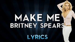 Britney Spears - Make Me... (Lyrics) ft. G-Eazy