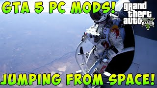 GTA 5 PC Mods! | Jumping From The Edge of Space!