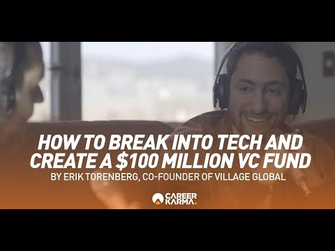How To Break Into Tech & Create A $100 Million VC Fund,by Erik Torenberg, Founder Of Village Global