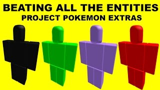 PROJECT POKEMON EXTRAS - DEFEATING ALL THE ENTITIES !!!