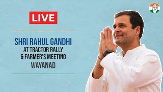 LIVE: Shri Rahul Gandhi at tractor rally & farmer's meeting in Wayanad