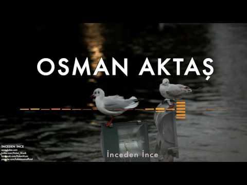 Osman Aktaş - İnceden İnce [ İnceden İnce © 2001 Kalan Müzik ]