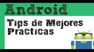 Tips de mejores practicas para Desarrollo en Android