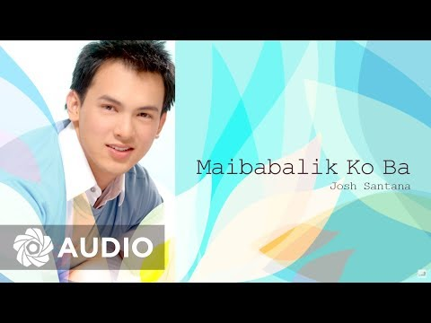 Josh Santana - Maibabalik Ko Ba (Audio) 🎵 | Josh Santana
