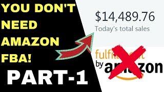 PART 1: How To Start An Online Business Without An Amazon FBA Store And With Little Money! [2018!]