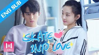 ENG SUB Love is crazy and now I only want to kiss you Skate into Love 2020 Coming Soon