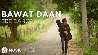 Ebe Dancel - Bawat Daan (Official Music Video)