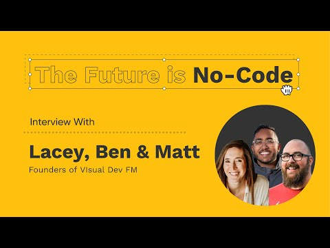 The Future Is No-Code | Lacey, Ben, & Matt From VisualDev.Fm
