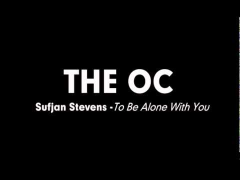The OC Music - Sufjan Stevens - To Be Alone With You