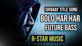 BOLO HAR HAR | SHIVAAY TITLE SONG | FUTURE BASS | R-STAR REMIX