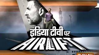 Airlift: Akshay Kumar, Nimrat Kaur Share The True Story of 'Airlift'