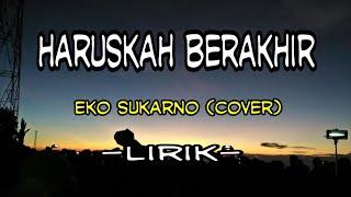 Haruskah berakhir - lirik cover akustik Eko sukarno