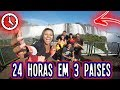 24 HORAS EM 3 PAÍSES !!!