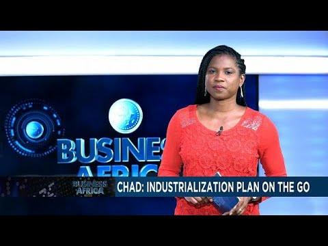 Chad kicks off industrialization plan [Business Africa]