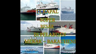 "Download Video 11 kapal ""SUPER BESAR"" Di pelabuhan Merak ~ Bakauheni MP3 3GP MP4"