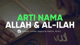 Arti Nama Allah dan Al Ilah - Ustadz Johan Saputra Halim, M.H.I. - Ceramah Agama