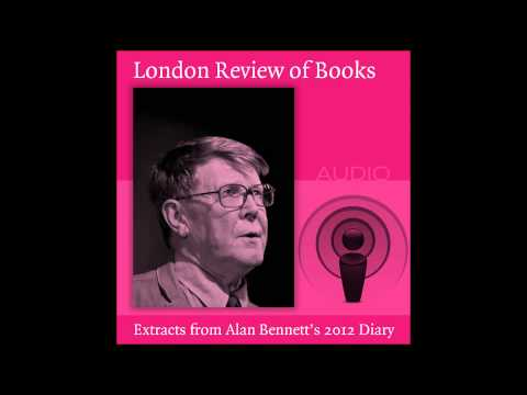 Alan Bennett reads from his 2012 diary for the London Review of Books