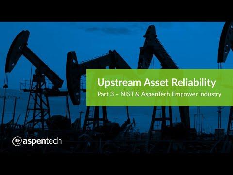 Upstream Asset Reliability Part 3 - NIST and AspenTech Empower Industry