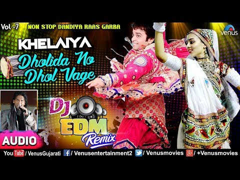 Dholida No Dhol Vage | Khelaiya Vol.7-NEW DJ EDM Remix2018 |ખેલૈયા |Vinod Rathod |Dandiya Raas Garba
