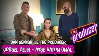Gürsel Çelik / Ayşe Hatun Önal - Can Şengün ile The Producer