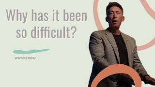 Why has it been so difficult?   pastor Tom Westberry   05-30-21
