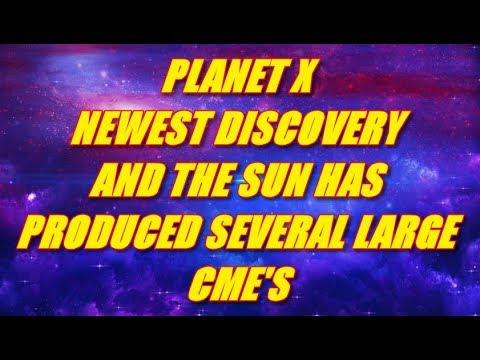 PLANET X NEWEST DISCOVERY AND THE SUN HAS PRODUCED 3 LARGE CME's