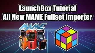 New MAME Full Set Importer - LaunchBox Tutorial